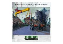 The Band of The Royal Irish Regiment - R IRISH Warrior